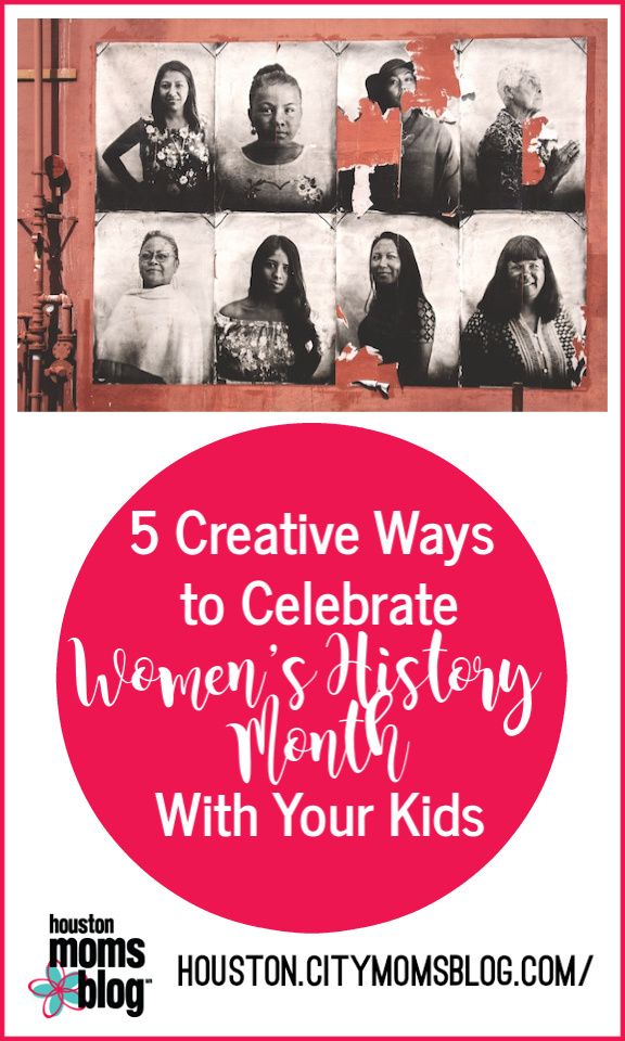 "Houston Moms Blog ""5 Creative Ways to Celebrate Women's History Month With Your Kids"" #momsaroundhouston #houstonmomsblog"