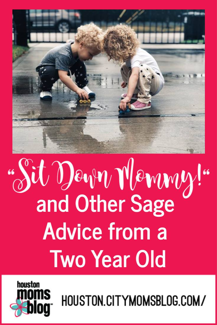 "Houston Moms Blog ""Sit Down Mommy! And Other Sage Advice from a 2 Year Old"" #houstonmomsblog #momsaroundhouston"