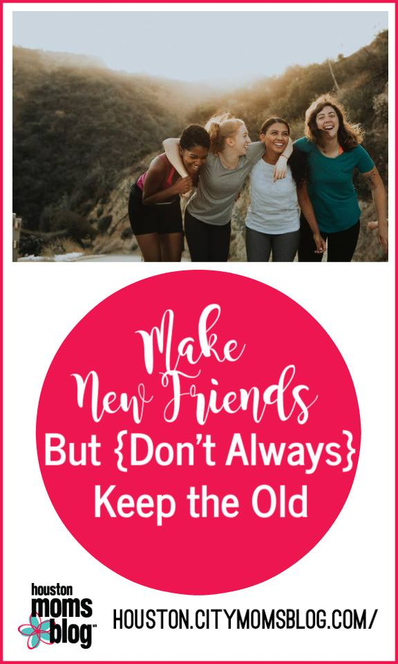"Houston Moms Blog ""Make New Friends But {Don't Always Keep the Old}"" #houstonmomsblog #momsaroundhouston"