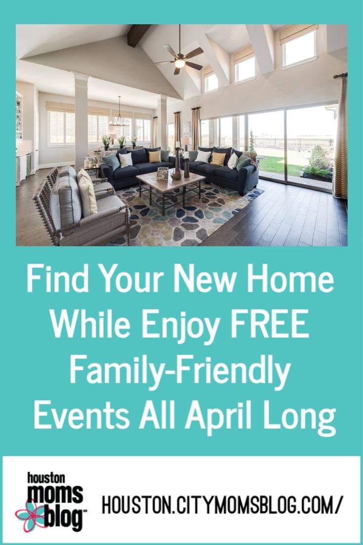 "Houston Moms Blog ""Find Your New Home While Enjoying FREE Family-Friendly Events All April Long"" #houstonmomsblog #momsaroundhouston"