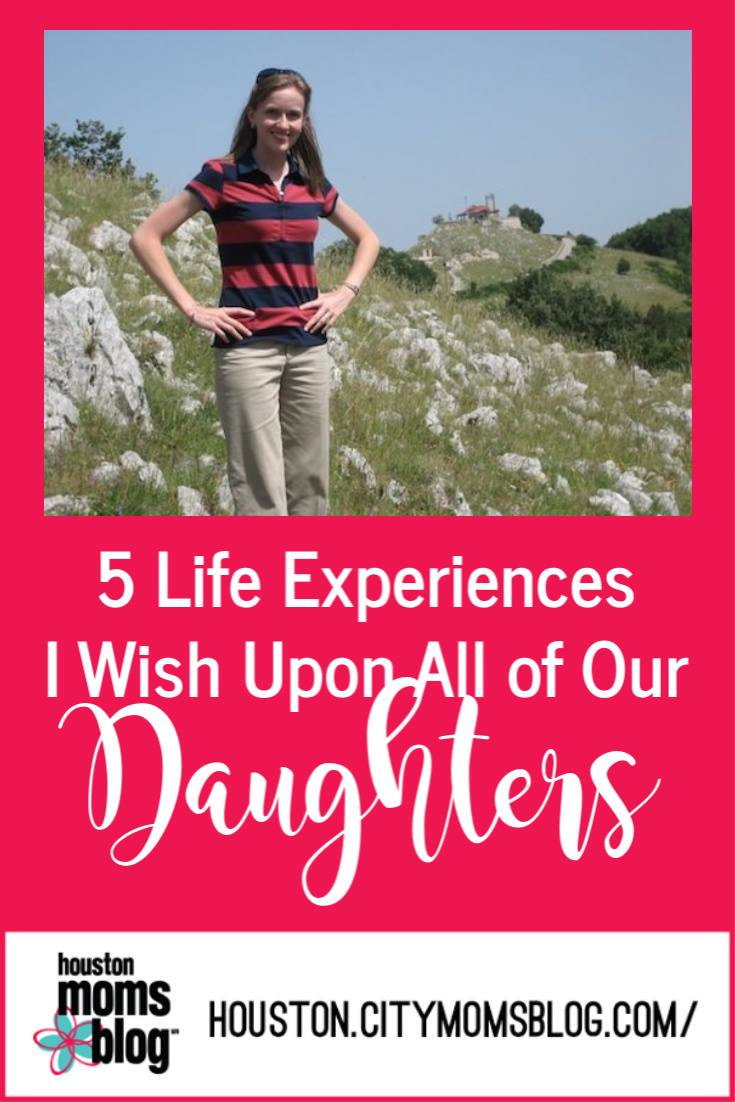 """Houston Moms Blog """"5 Life Experiences I Wish Upon All of Our Daughters"""" #houstonmomsblog #momsaroundhouston"""