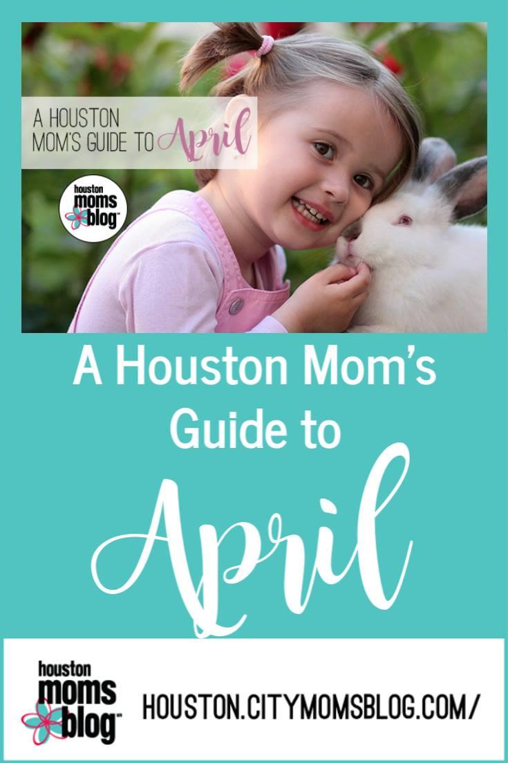 "Houston Moms Blog ""A Houston Moms Guide to April"" #houstonmomsblog #momsaroundhouston"