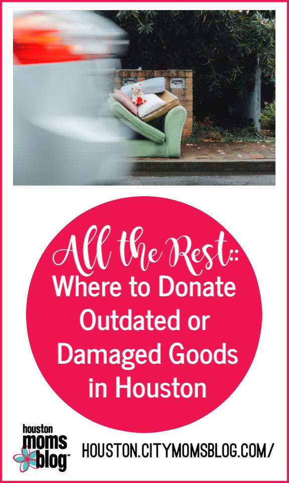 "Houston Moms Blog ""All The Rest :: Where to Donate Outdated or Damaged Goods in Houston"" #houstonmomsblog #momsaroundhouston"