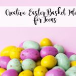 Creative Easter Basket Ideas for Teens
