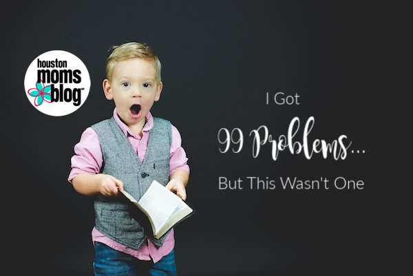 I Got 99 Problems But This Wasn't One :: Parenting Problems People are Making Up | Houston Moms Blog