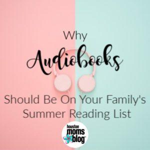 """Houston Moms Blog """"Why Audiobooks Should Be On Your Family's Summer Reading List"""" #houstonmomsblog #momsaroundhouston"""