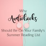 Why Audiobooks Should Be On Your Family's Summer Reading List