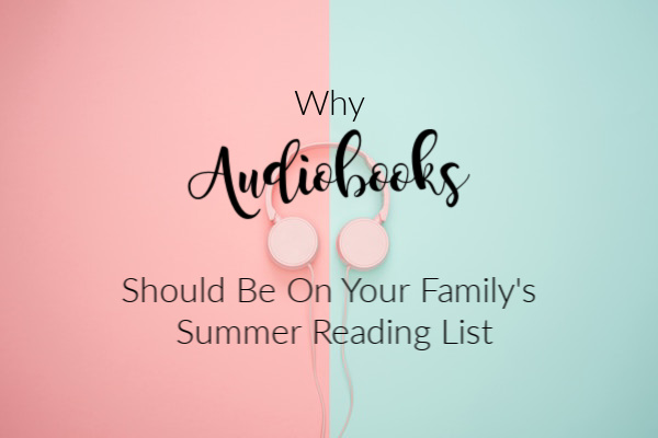Why Audiobooks Should Be On Your Family's Summer Reading List | Houston Moms Blog