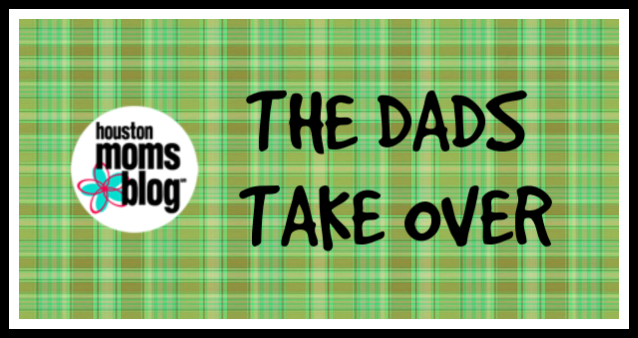The Dads Take Over | Houston Moms Blog