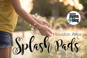 Stay Cool This Summer at These Houston Area Splash Pads | Houston Moms Blog
