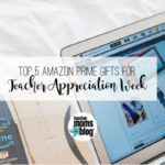 Top 5 Amazon Prime Gifts for Teacher Appreciation Week