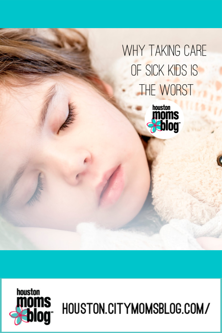 "Houston Moms Blog ""Why Taking Care of Sick Kids is The Worst"" #houstonmomsblog #momsaroundhouston #sickkids"