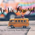 Are We There Yet?:: Tips for Surviving Road Trips with Littles