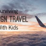 Pro Tips for Surviving Foreign Travel With Kids