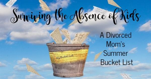 Surviving the Absence of Kids:: A Divorced Mom's Summer Bucket List