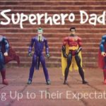 Superhero Dad:: Living Up to Their Expectations