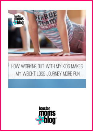 """Houston Moms Blog """"How Working Out With My Kids Makes My Weight Loss Journey More Fun"""" #houstonmomsblog #momsaroundhouston"""