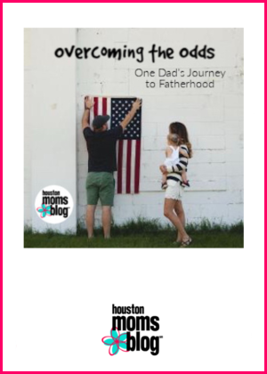 "Houston Moms Blog ""Overcoming the Odds :: One Dad's Journey to Fatherhood"" #houstonmomsblog #momsaroundhouston"