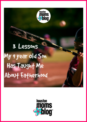 "Houston Moms Blog ""5 Lessons My 9 Year Old Son Has Taught Me About Fatherhood"" #houstonmomsblog #momsaroundhouston"