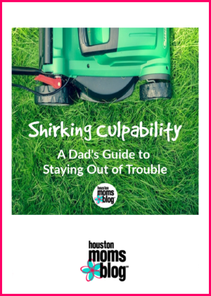 """Houston Moms Blog """"Shirking Culpability :: A Dad's Guide to Staying Out of Trouble"""" #houstonmomsblog #momsaroundhouston"""