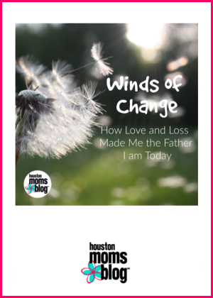 "Houston Moms Blog ""Winds Of Change :: How Love and Loss Made Me The Father I am Today"" #houstonmomsblog #momsaroundhouston"