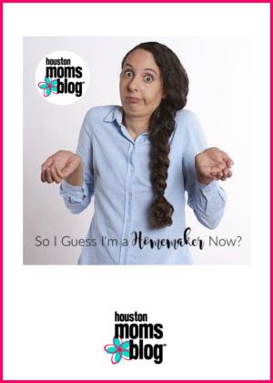 """Houston Moms Blog """"So I Guess I am a Homemaker now?"""" #houstonmomsblog #momsaroundhouston"""