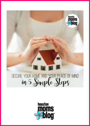 "Houston Moms Blog ""Secure Your Home and Your Peace of Mind in 5 Simple Steps"" #houstonmomsblog #momsaroundhouston"