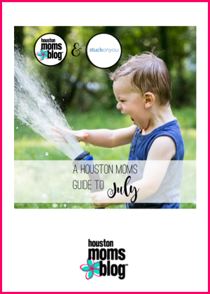 "Houston Moms Blog ""A Houston Moms Guide to July"" #houstonmomsblog #momsaroundhouston"