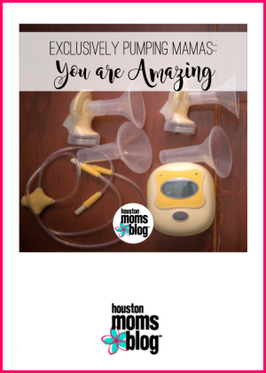 "Houston Moms Blog ""Exclusively Pumping Mamas :: You Are Amazing"" #houstonmomsblog #momsaroundhouston"