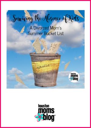 "Houston Moms Blog ""Surviving the Absence of Kids :: A Divorced Moms Summer Bucket List"" #houstonmomsblog #momsaroundhouston"