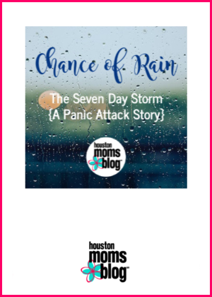"Houston Moms Blog ""Chance of Rain :: The Seven Day Storm {A Panic Attack Story}"" #houstonmomsblog #momsaroundhouston"