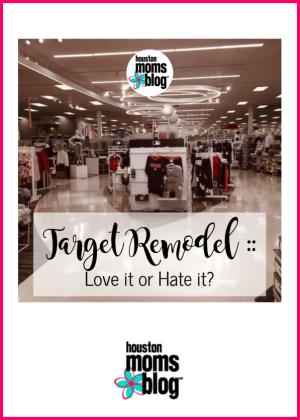 "Houston Moms Blog ""Target Remodel :: Love it of Hate it?"" #momsaroundhouston #houstonmomsblog"