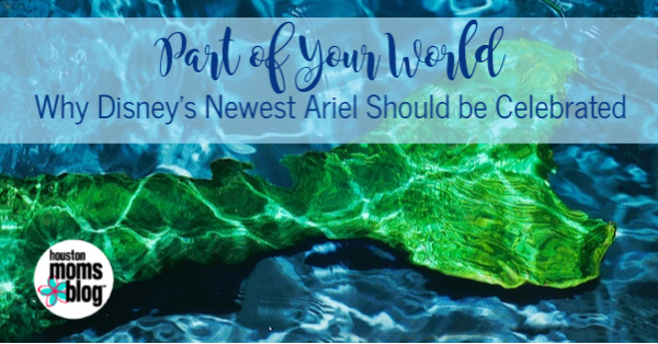 Part of Your World:: Why Disney's Newest Ariel Should be Celebrated | Houston Moms Blog