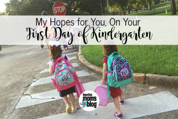 "Houston Moms Blog ""My Hopes For You, On Your First Day of Kinder"" #houstonmomsblog #momsaroundhouston"