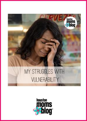 """Houston Moms Blog """"My Struggles With Vulnerability"""" #houstonmomsblog #momsaroundhouston"""