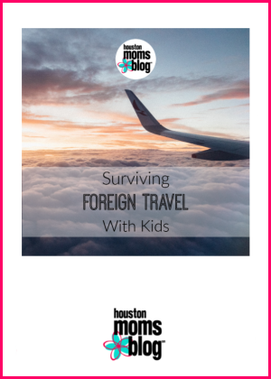 "Houston Moms Blog ""Surviving Foreign Travel With Kids"" #houstonomomsblog #momsaroundhouston"