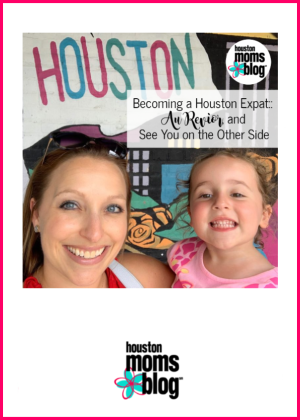 """Houston Moms Blog """"Becoming a Houston Expat :: Au Revoir and See You on the Other Side"""" #momsaroundhouston #houstonmomsblog"""