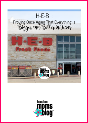 """Houston Moms Blog """"HEB :: Proving Once Again that Everything is Bigger and Better in Texas"""" #houstonmomsblog #momsaroundhouston"""