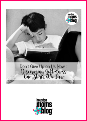"""Houston Moms Blog """"Don't Give Up on Us Now :: Discovering Giftedness One Storm At A Time"""" #houstonmomsblog #momsaroundhouston"""