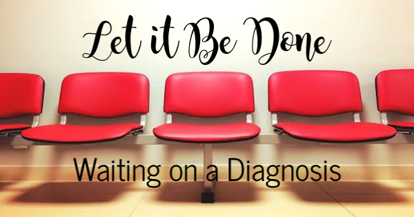 Let it Be Done:: Waiting on a Diagnosis | Houston Moms Blog