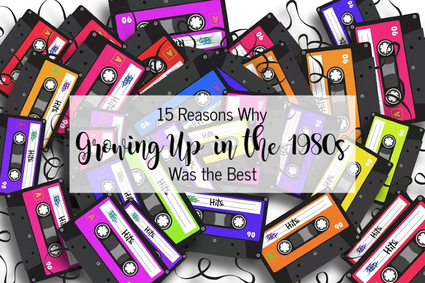 15 Reasons Why Growing Up in the 1980s was the Best | Houston Moms Blog