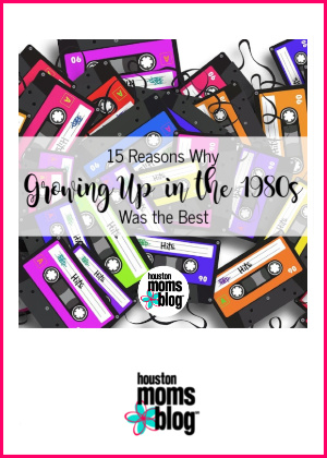 """Houston Moms Blog """"15 Reasons Why Growing Up in the 80's Was the Best"""" #houstonmomsblog #momsaroundhouston"""