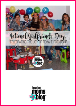 "Houston Moms Blog ""National Girlfriends Day :: Celebrating the Joy of Female Frienship"" #houstonmomsblog #momsaroundhouston"
