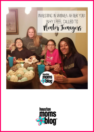 """Houston Moms Blog """"Investing in Women That Come After You :: Why I feel Called to Mentor Teenagers"""" #houstonmomsblog #momsaroundhouston"""
