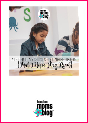 "Houston Moms Blog "" A Letter to My Child's School Administration {That I Hope They Read}"" #houstonmomsblog #momsaroundhouston"
