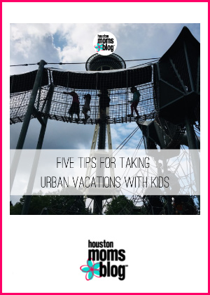 "Houston Moms Blog ""5 Tips for Taking Urban Vacation With Kids"" #houstonmomsblog #momsaroundhouston"