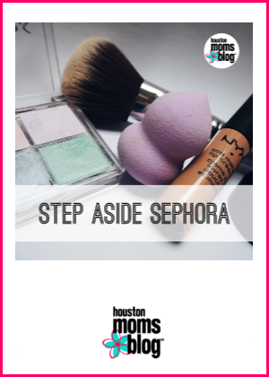 "Houston Moms Blog ""Step Aside Sephora"" #houstonmomsblog #momsaroundhouston"