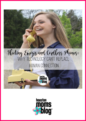 """Houston Moms Blog """"Fleeting Emojis and Cordless Phones :: Why Technology Can't Replace Human Connection"""" #houstonmomsblog #momsaroundhouston"""