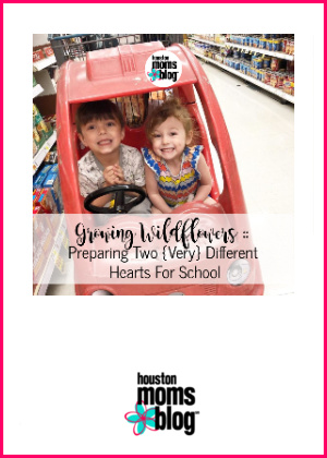 "Houston Moms Blog ""Growing Wildflowers :: Preparing Two {Very} Different Hearts for School"" #houstonmomsblog #momsaroundhouston #backtoschooltips"