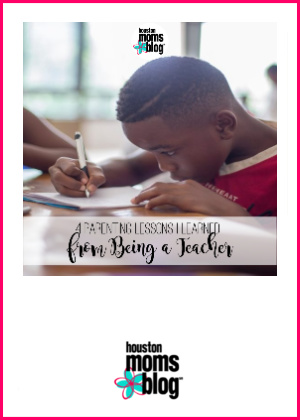 "Houston Moms Blog ""4 Parenting Lessons I Learned From Being A Teacher"" #houstonmomsblog #momsaroundhouston"